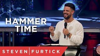 Hammer Time    Pastor Steven Furtick