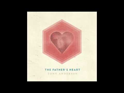 Tony Anderson - The Father's Heart