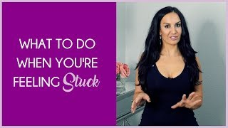 What To Do When You're Feeling Stuck