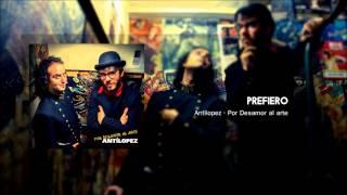 Antílopez - Prefiero (Por Desamor al Arte)