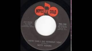 How Can I Do Without You  Betty Adams