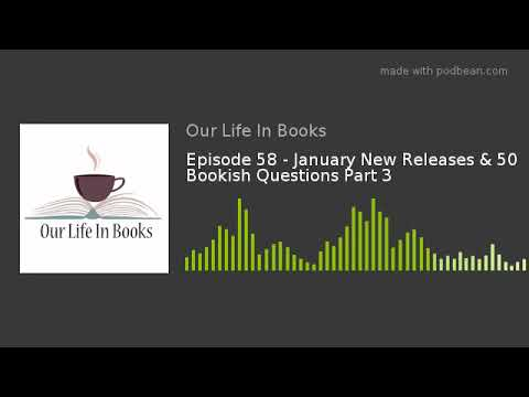 Episode 58 - January New Releases & 50 Bookish Questions Part 3