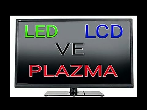 LED TV, LCD TV,  PLAZMA TV ARASINDAKİ FARKLAR