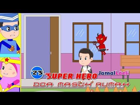 Super Hero Seri 25-Doa Masuk Rumah-Anak Islam-Bersama Jamal Laeli