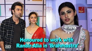 Brahmastra was DIFFICULT honoured to work with Ranbir Alia Mouni