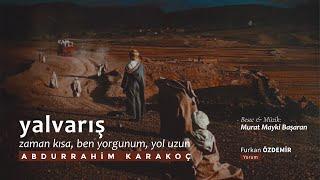 """Abdurrahim Karakoç - Yalvarış """"Zaman kısa, ben yorgunum, yol uzun."""" Resimi"""