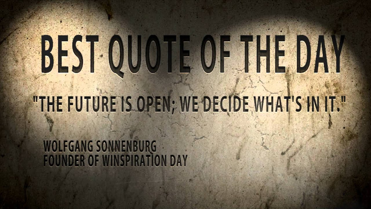 "Quote Of The Day Quote Of The Day ""the Future Is Open"" Excellent  Youtube"