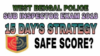 LAST 15 DAY'S STRATEGY TO CRACK WB POLICE SUB INSPECTOR EXAM 2018||SAFE SCORE FOR WB SI EXAM||