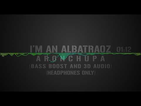 I'M AN ALBATRAOZ SONG (BASS BOOST AND 3D AUDIO)