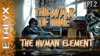 This War of Mine - The Human Element [Pt.2]
