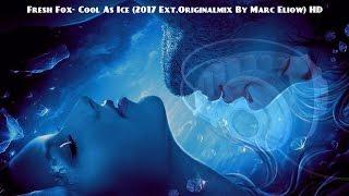 Скачать Fresh Fox Cool As Ice 2017 Ext Originalmix By Marc Eliow HD