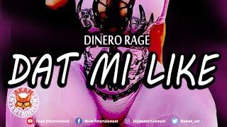 Dinero Rage - Dat Mi Like - July 2018