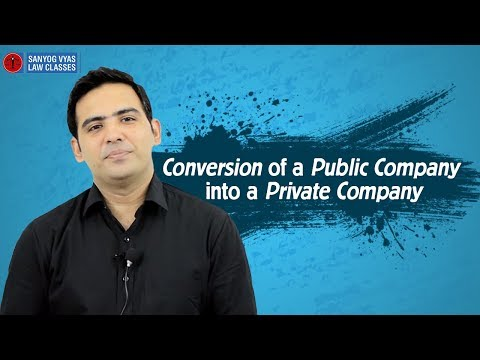 Conversion of a Public Company into a Private Company | Explained by Advocate Sanyog Vyas
