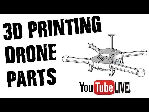 🔴 LIVE: 3D PRINTING QUADCOPTER & DRONE PARTS