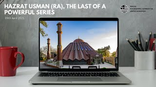 Hazrat Usman (RA), The Last of a Powerful Series