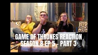 GAME OF THRONES SEASON 8 EP 5 REACTION - PART 3
