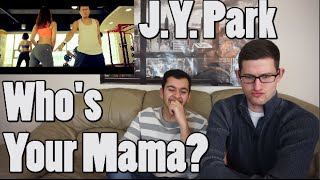 j y park who s your mama feat jessi mv reaction