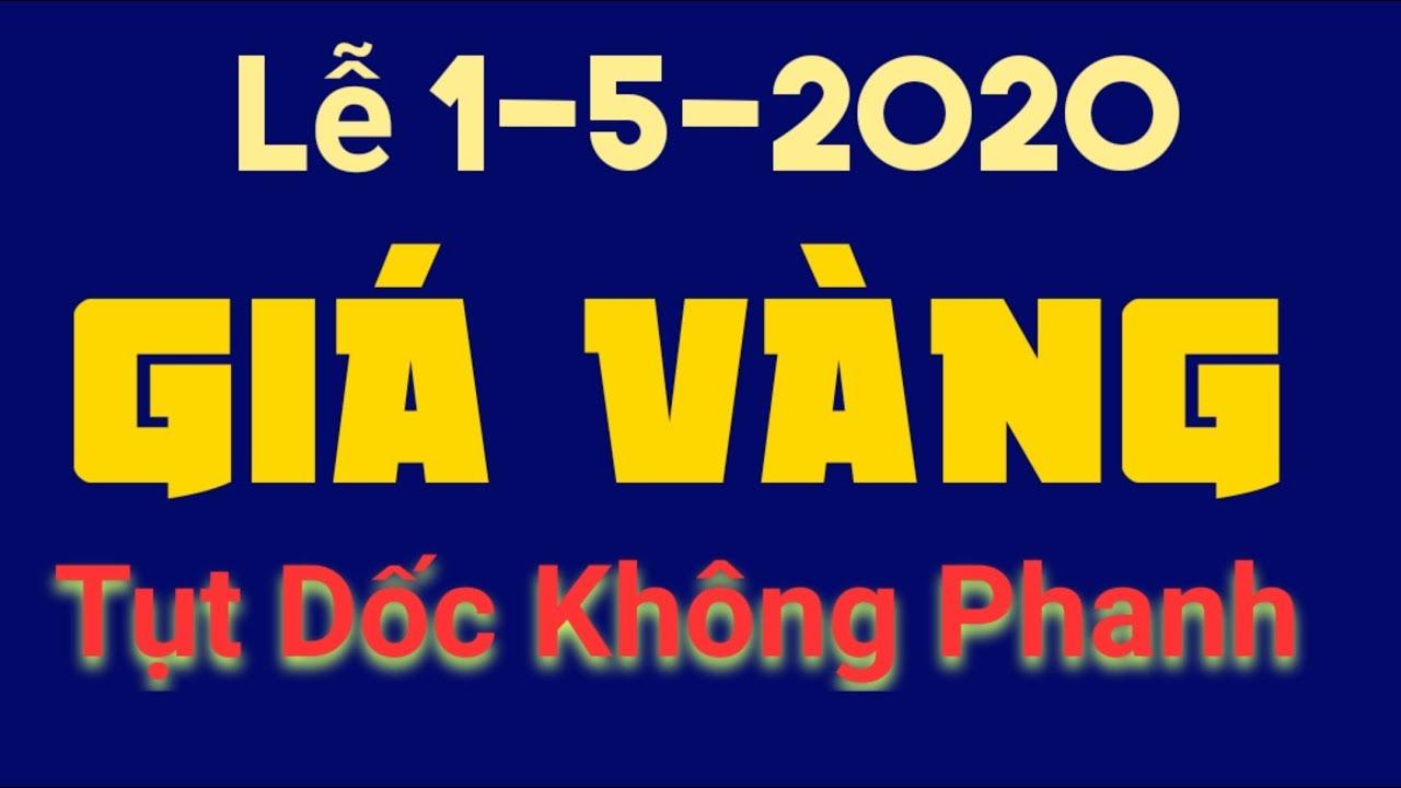 Giá Vàng Hôm Nay Ngày 1/5/2020-Lao Dốc SJC 9999 24K Bao Nhiêu 1 Chỉ