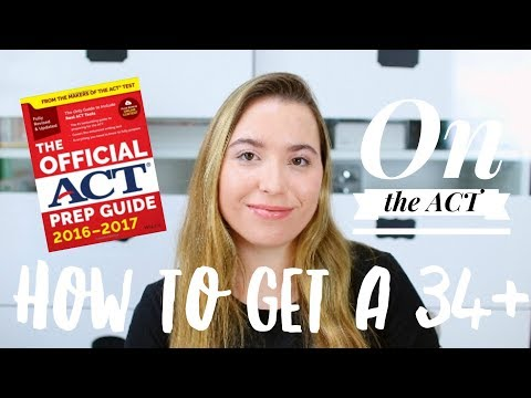 HOW TO GET A 34+ ON THE ACT | Tips and Advice
