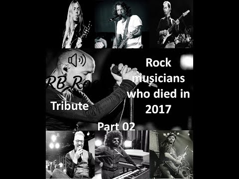 RB Rock Tribute: Rock Musicians who Died in 2017 Part 02