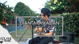 Diantara Kalian - D'MASIV (Video Lirik)   Adlani Rambe [Live Cover]