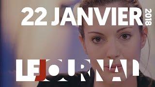 LE JOURNAL DU 22 JANVIER 2018