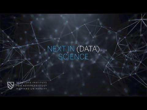 Next In (Data) Science | Part 1 | Radcliffe Institute