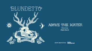 "BLUNDETTO ""Above the water (feat. Biga Ranx)"" (from the new album ""World Of"")"