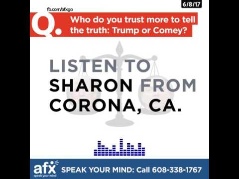 """afxLISTENUP Sharon from Corona, CA on """"Who do you trust more: Trump or Comey?"""""""