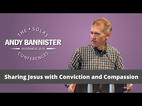 Sharing Jesus with Conviction and Compassion  |  Andy Bannister  |  2016 Solas Conference