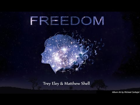 Freedom [Full Album] by Trey Eley & Matthew Shell