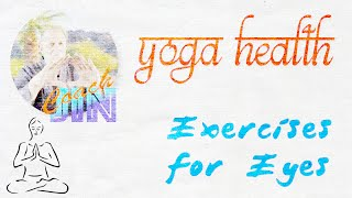Yoga Exercises for Eyes and Better Vision - Yoga Health with HPLN