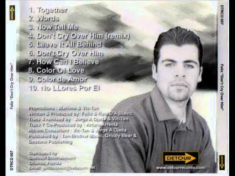 Don't Cry Over Him (Jorge Ojeda Remix) - Felix