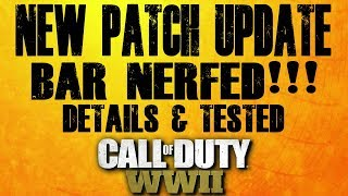 NEW PATCH UPDATE - BAR NERFED & TESTED (Call of Duty World War 2)