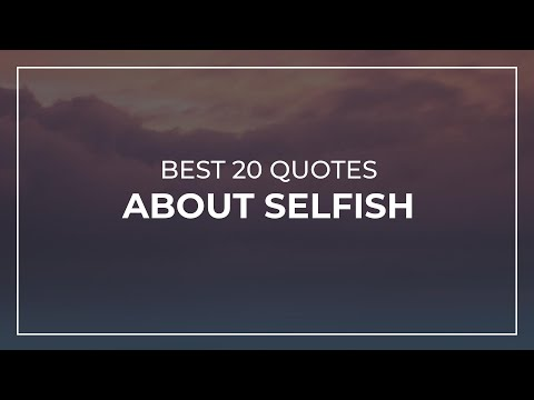 Best 20 Quotes About Selfish | Good Quotes | Amazing Quotes