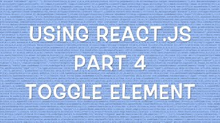 Using React.js v0.12 - Part 4/8 - Toggling Elements