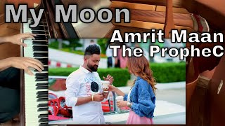 My Moon (Piano Cover) - Amrit Maan and The PropheC *With Visuals!*