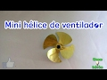 Como fazer uma mini hélice de ventilador | How to Make a Small Fan Propeller