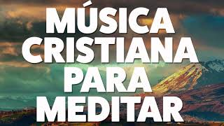 MÚSICA CRISTIANA PARA MEDITAR 2019 [AUDIO OFICIAL]
