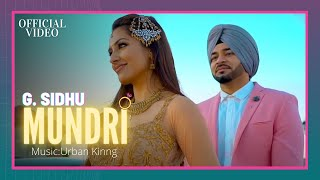 MUNDRI (Official Video) | G. Sidhu | Urban Kinng | Rupan Bal | Latest Punjabi Songs