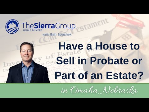 Sell My Omaha House in Probate or an Estate