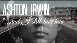 "Ashton Irwin / / ""...and I still love him"""