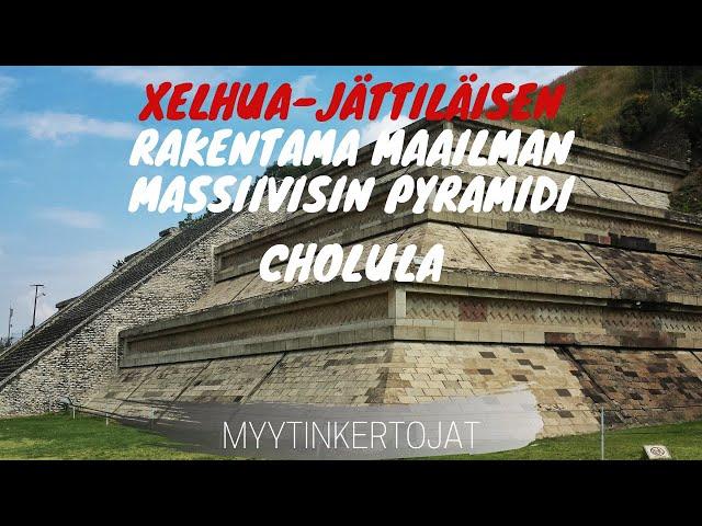 Xelhua-jättiläisen rakentama maailman massiivisin pyramidi – Cholula