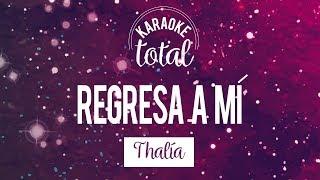 Regresa a mí - Thalía - Karaoke sin coros