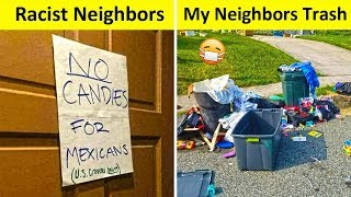 The Worst neighbors You Wish You Never Live Next To