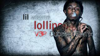 Lil Wayne - Lollipop (V3P Dubstep Remix)