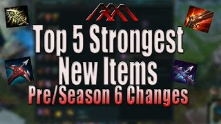 Top 5 Strongest New/Reworked Items - Pre/Season 6 - League of Legends