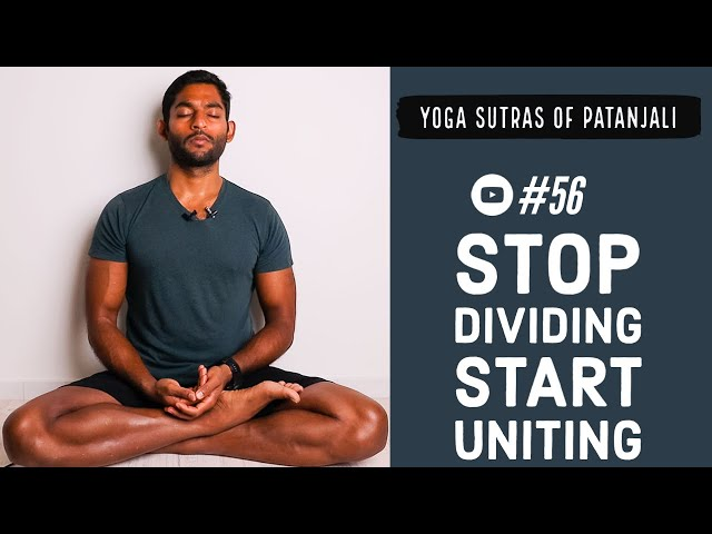 #56. Stop dividing, start uniting | Yoga Sutras of Patanjali