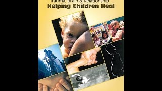 Trauma, Brain & Relationship: Helping Children Heal