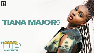 Tiana Major9 Performs Think About You, Collide, New Music & More | The Round Up: Mic Check